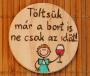 Töltsük már a bort is....Boros Fa Égetett hütömágnes, Kézmüves